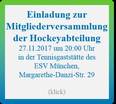 Einladung zur Mitgliederversammlung der Hockeyabteilung<br> 27.11.2017 um 20:00 Uhr<br>  in der Tennisgaststätte des ESV München<br>  Margarethe-Danzi-Str. 29