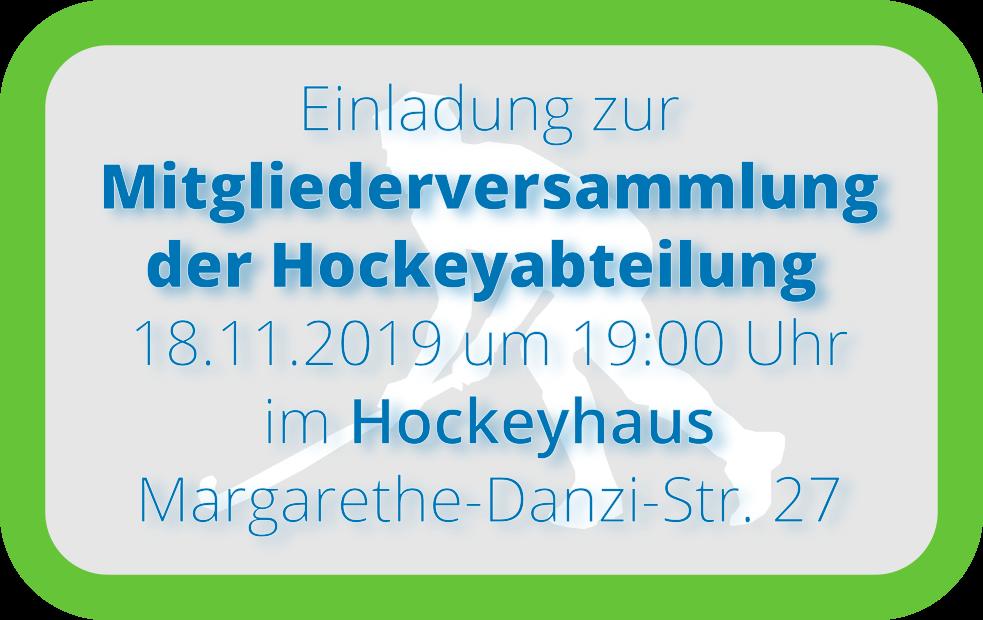 Einladung zur Mitgliederversammlung der Hockeyabteilung<br> 18.11.2017 um 19:00 Uhr<br>  im Hockeyhaus des ESV München<br>  Margarethe-Danzi-Str. 27